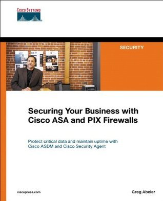 Securing Your Business with Cisco ASA and PIX Firewalls (Networking Technology)  by  Greg Abelar