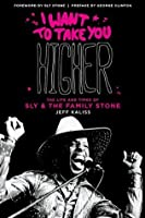 I Want to Take You Higher: The Life and Times of Sly and the Family Stone