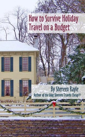 How to Survive Holiday Travel on a Budget  by  Shereen Rayle