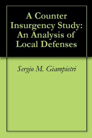 A Counter Insurgency Study: An Analysis of Local Defenses Sergio M. Giampietri