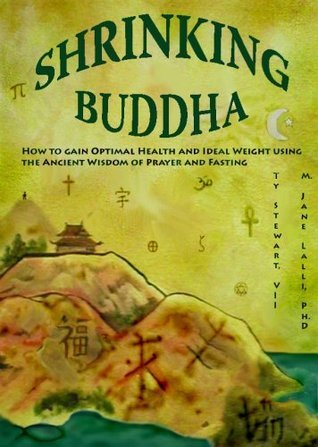 Shrinking Buddha: Optimal Health and Ideal Weight Using the Ancient Wisdom of Prayer and Fasting (1) M. Jane Lalli