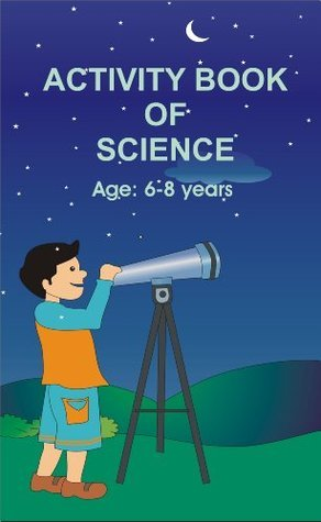 Activity Book of Science age 6 to 8 years  by  Jennifer Rene