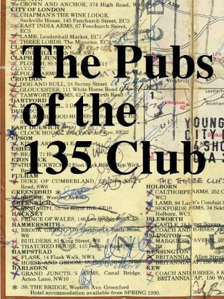 The Pubs Of The 135 Club  by  Wade Brice