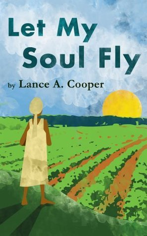 Let My Soul Fly Lance A. Cooper
