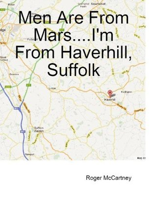Men Are From Mars...Im From Haverhill, Suffolk.  by  Roger McCartney