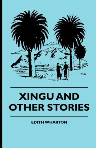 Xingu And Other Stories  by  Edith Wharton