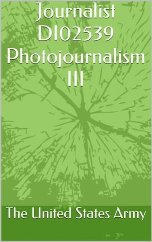 Journalist DI02539 Photojournalism III  by  The United States Army
