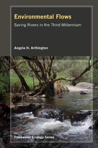Environmental Flows: Saving Rivers in the Third Millennium (Freshwater Ecology Series)  by  Angela Arthington