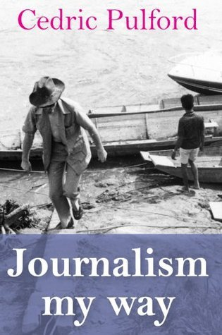 Journalism My Way: An Offbeat Life in the Media  by  Cedric Pulford