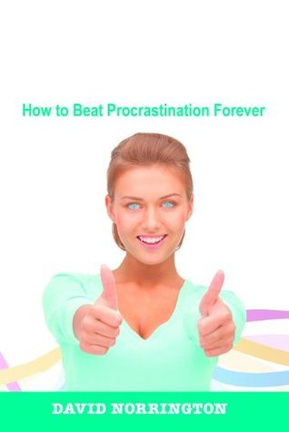 Long Live the AntiCrastinator! How to Beat Procrastination Forever  by  David Norrington