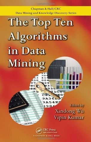 The Top Ten Algorithms in Data Mining (Chapman & Hall/CRC Data Mining and Knowledge Discovery Series) Xindong Wu