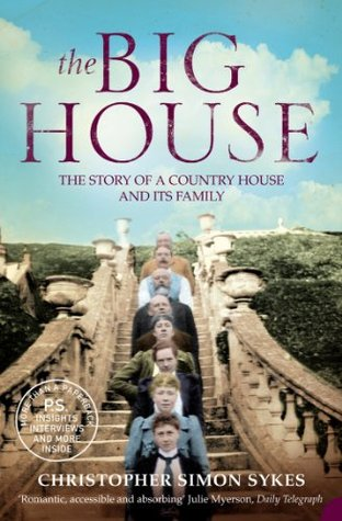 The Big House: The Story of a Country House and its Family Christopher Simon Sykes