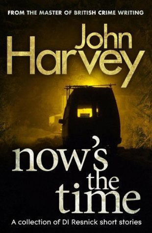 Nows The Time: A Collection of Resnick Short Stories John Harvey