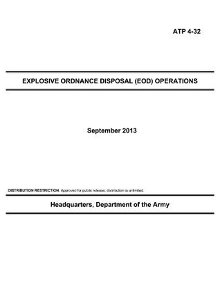 Atp 4 32 Explosive Ordnance Disposal (Eod) Operations  by  Headquarters Department of the Army