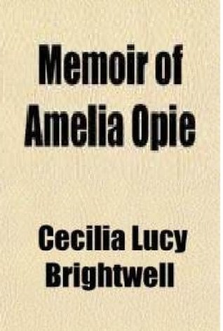 Memoir Of Amelia Opie Cecilia Lucy Brightwell