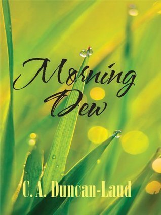 Morning Dew: Inspirational Poems  by  C.A. Duncan-Laud