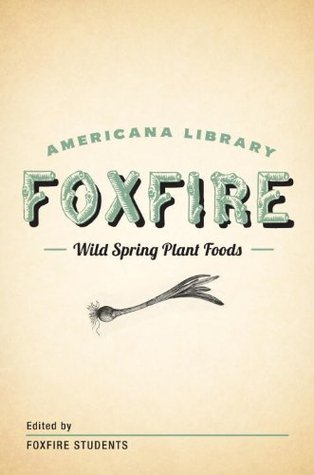 Wild Spring Plant Foods: The Foxfire AMericana Library (7)  by  Foxfire Students