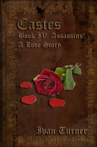 Castes Book 4: Assassin! A Love Story  by  Ivan Turner