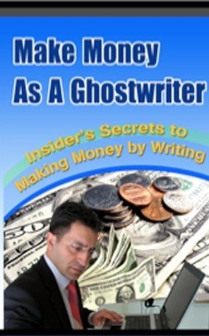 Make Money As A Ghostwriter  by  Joseph Mann