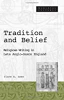 Tradition and Belief: Religious Writing in Late Anglo-Saxon England (Medieval Cultures)