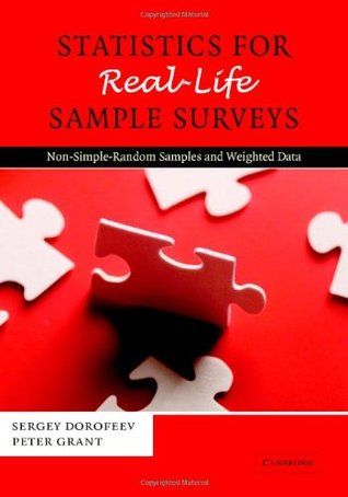Statistics for Real-Life Sample Surveys: Non-Simple-Random Samples and Weighted Data Sergey Dorofeev
