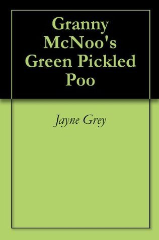 Granny McNoos Green Pickled Poo  by  Jayne Grey