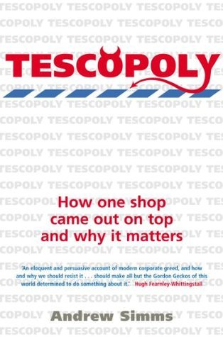 Tescopoly: How One Shop Came Out on Top and Why It Matters Andrew Simms