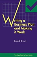 Writing a Business Plan and Making it Work - The Easy Step by Step Guide