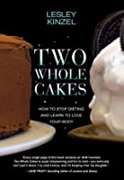 Two Whole Cakes: How I Learned to Stop Dieting and Love My Body