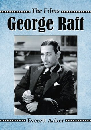 George Raft: The Films  by  Everett Aaker