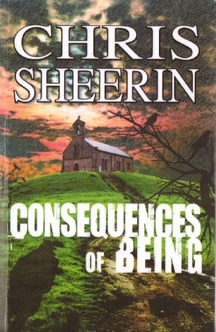 Consequences of Being  by  Chris Sheerin
