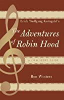 Erich Wolfgang Korngold's The Adventures of Robin Hood: A Film Score Guide (Scarecrow Film Score Guides)