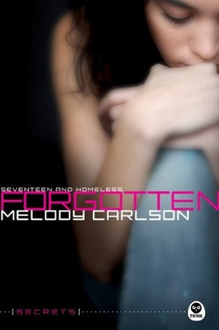Forgotten: Seventeen and Homeless (Secrets #1) Melody Carlson