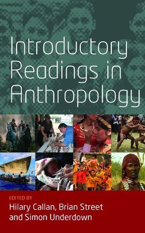 Introductory Readings In Anthropology Hilary Callan