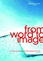From Word to Image, 2nd Edition: Storyboarding and the Filmmaking Process
