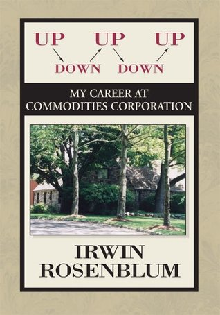 Up, Down, Up, Down, Up : My Career At Commodities Corporation  by  Irwin Rosenblum