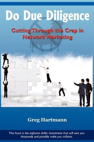 Do Due Diligence: Cutting Through The Crap in Network Marketing  by  Greg Hartmann