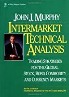 Intermarket Technical Analysis: Trading Strategies for the Global Stock, Bond, Commodity, and Currency Markets: Trading Strategies for the Global Stock, ... and Currency Markets (Wiley Finance)