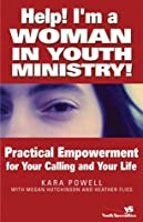 Help! I'm a Woman in Youth Ministry!: Practical Empowerment for Your Calling and Your Life (Youth Specialties)
