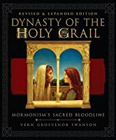 Dynasty of the Holy Grail: Mormonism's Sacred Bloodline