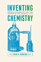 Inventing Chemistry: Herman Boerhaave and the Reform of the Chemical Arts (Synthesis)