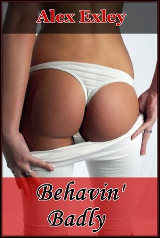 Behavin Badly  by  Alex Exley