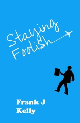 Staying Foolish Frank J. Kelly