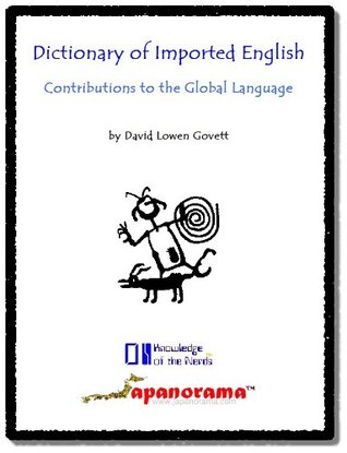 Dictionary of Imported English: Contributions to the Global Language (Knowledge of the Nerds)  by  David Govett
