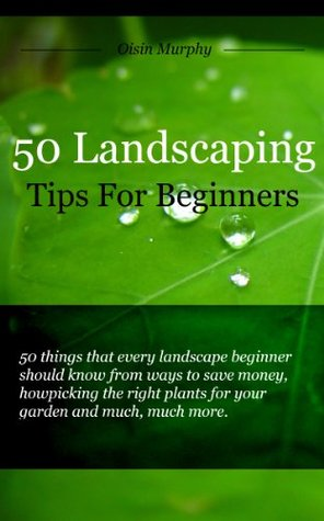 Landscaping - 50 Landscaping Tips For Beginners  by  Oisin Murphy