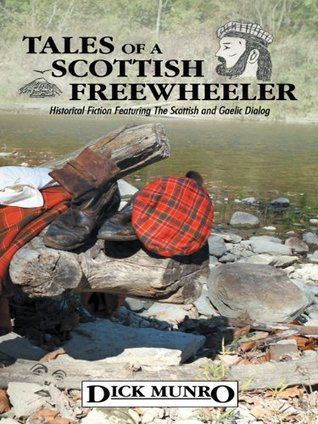 Tales of a Scottish Freewheeler: Historical Fiction Featuring The Scottish and Gaelic Dialog Dick Munro
