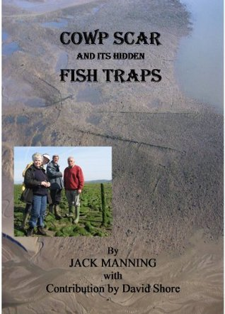 Cowp Scar and its Hidden Fish Traps Jack Manning