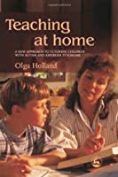 Teaching at Home: A New Approach to Tutoring Children with Autism and Asperger Syndrome