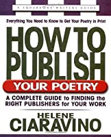 How to Publish Your Poetry: A Complete Guide to Finding the Right Publishers for Your Work (Square One Writer's Guide)