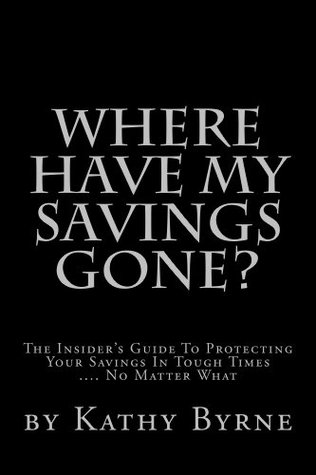 Where Have My Savings Gone?  by  Kathy Byrne